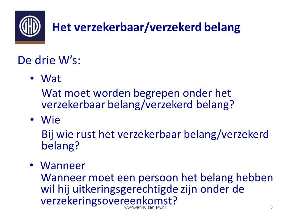 Het verzekerbaar/verzekerd belang 3www.vanhuizenlaw.nl De drie W's: Wat Wat moet worden begrepen onder het verzekerbaar belang/verzekerd belang.