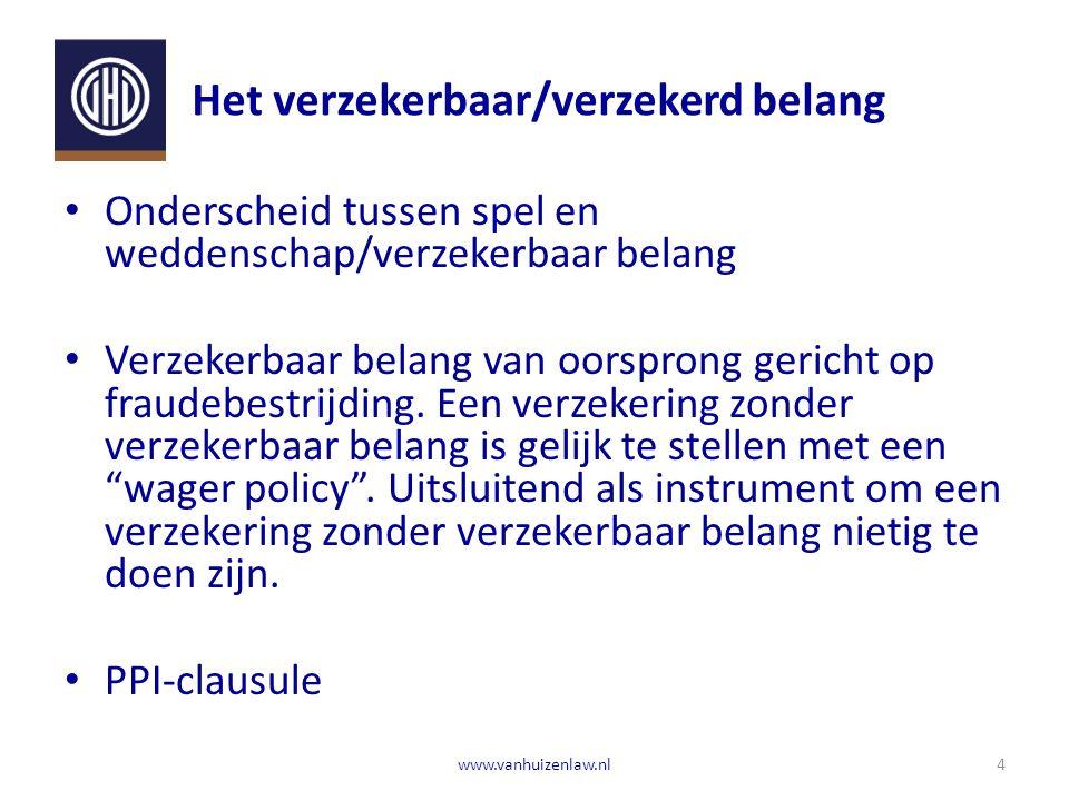 Het verzekerbaar/verzekerd belang 4www.vanhuizenlaw.nl Onderscheid tussen spel en weddenschap/verzekerbaar belang Verzekerbaar belang van oorsprong gericht op fraudebestrijding.