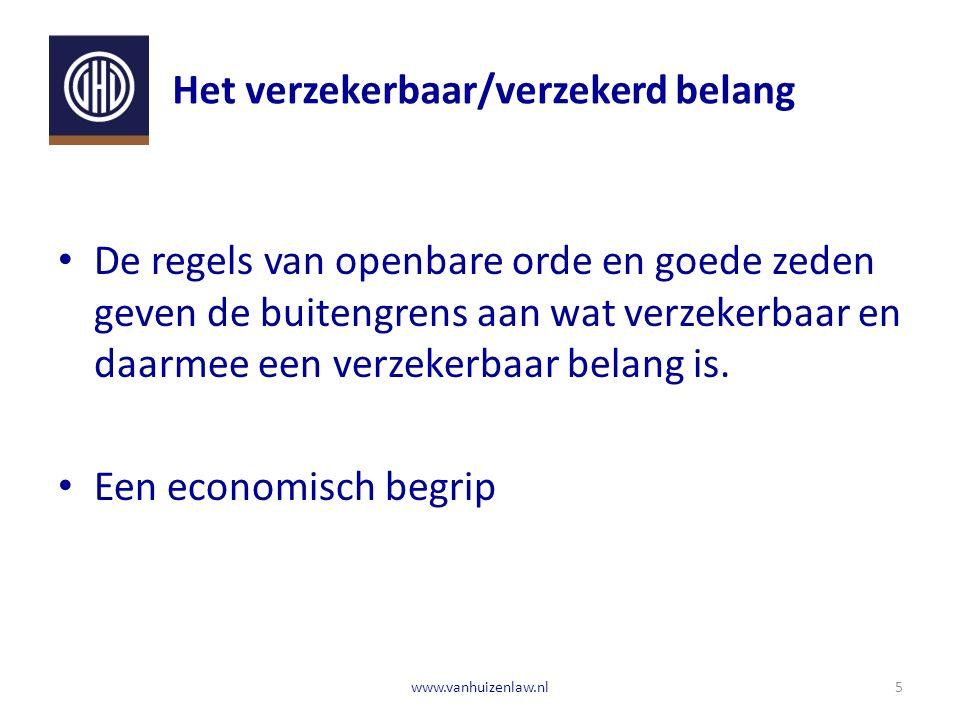 Het verzekerbaar/verzekerd belang 5www.vanhuizenlaw.nl De regels van openbare orde en goede zeden geven de buitengrens aan wat verzekerbaar en daarmee een verzekerbaar belang is.