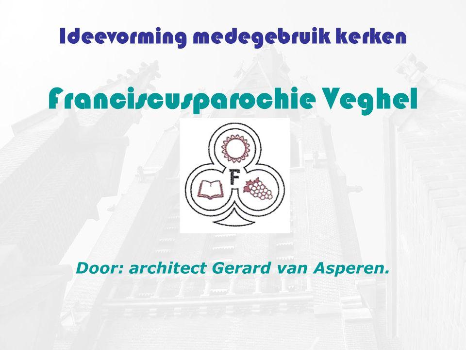 Ideevorming medegebruik kerken Franciscusparochie Veghel Door: architect Gerard van Asperen.