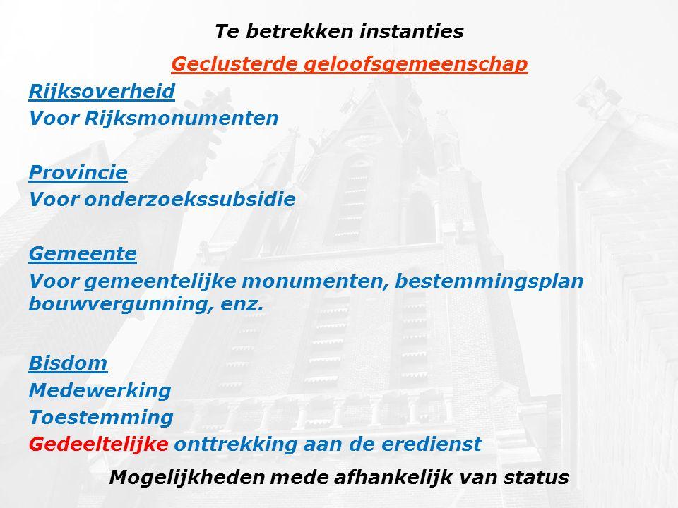 Te betrekken instanties Mogelijkheden mede afhankelijk van status Geclusterde geloofsgemeenschap Rijksoverheid Voor Rijksmonumenten Provincie Voor ond