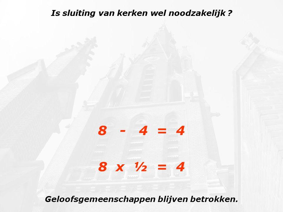 8 - 4 = 4 8 x ½ = 4 Geloofsgemeenschappen blijven betrokken.
