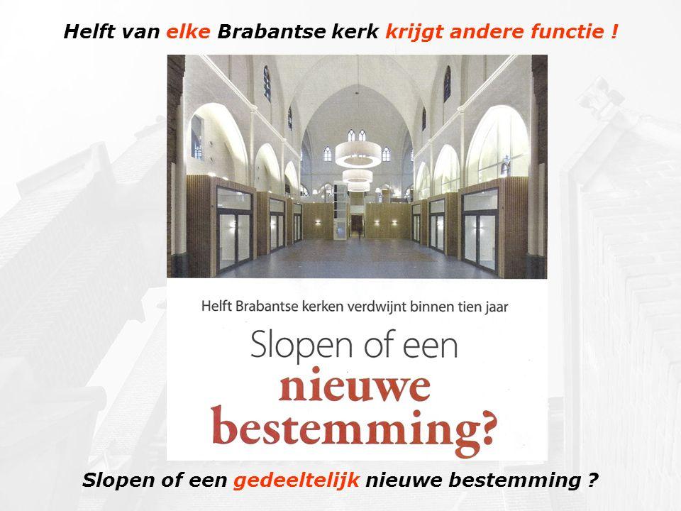 Helft van elke Brabantse kerk krijgt andere functie ! Slopen of een gedeeltelijk nieuwe bestemming ?