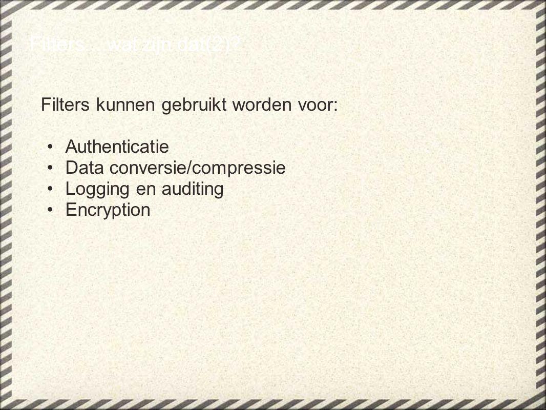Filters kunnen gebruikt worden voor: Authenticatie Data conversie/compressie Logging en auditing Encryption Filters....wat zijn dat(2)