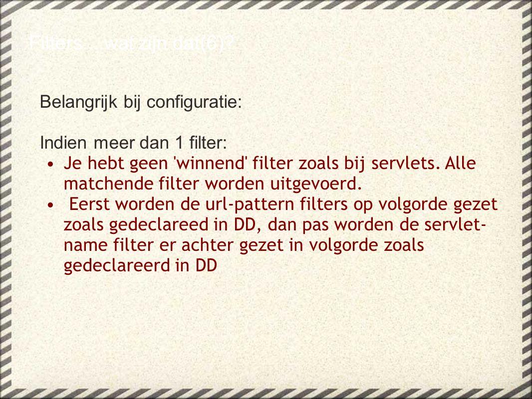 Belangrijk bij configuratie: Indien meer dan 1 filter: Je hebt geen winnend filter zoals bij servlets.