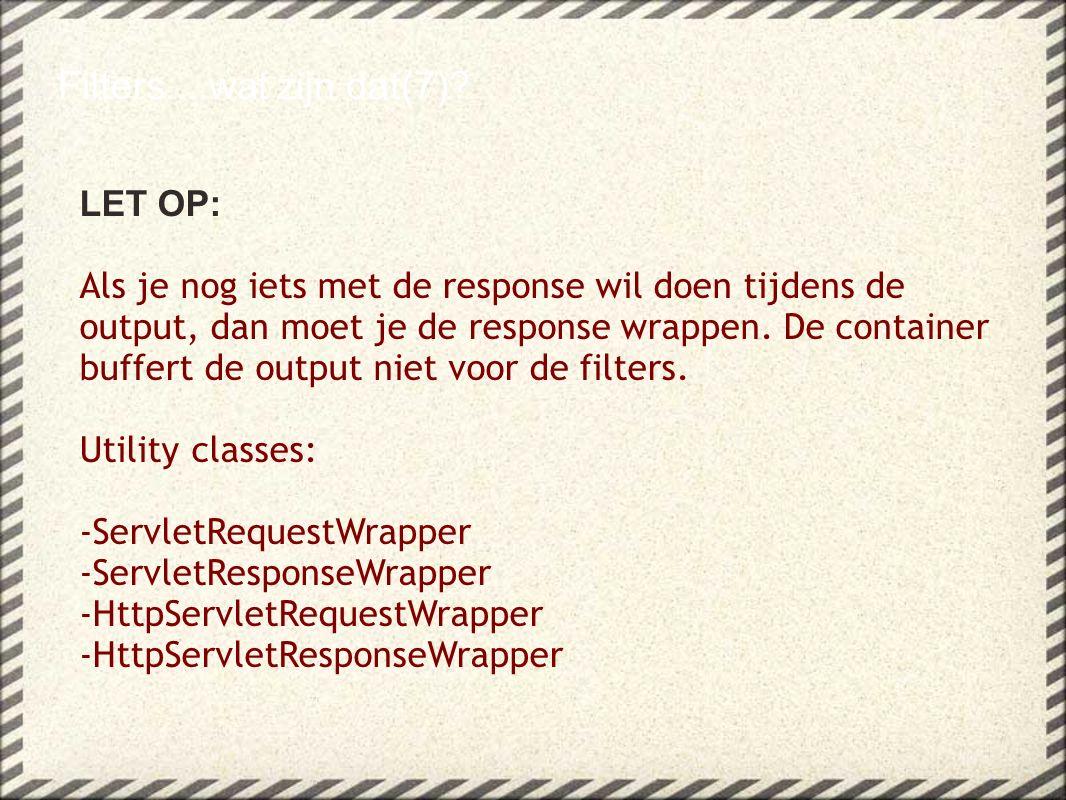 LET OP: Als je nog iets met de response wil doen tijdens de output, dan moet je de response wrappen.