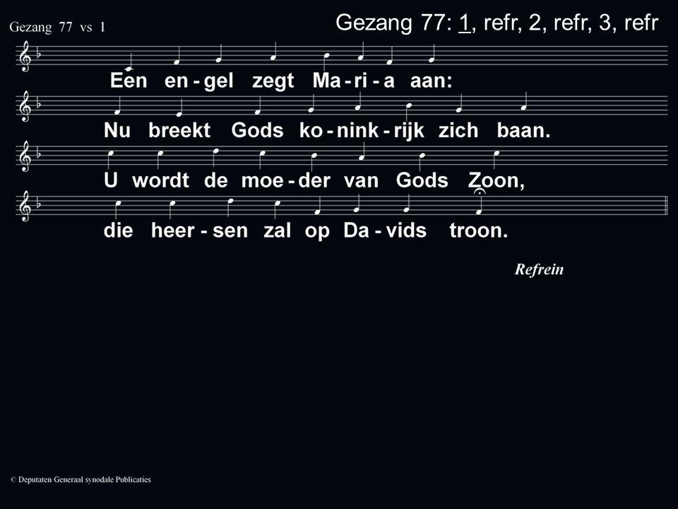 Gezang 77: 1, refr, 2, refr, 3, refr