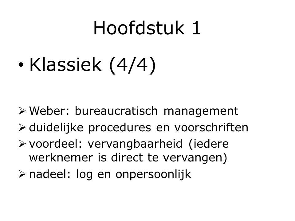 Hoofdstuk 1 Klassiek (4/4)  Weber: bureaucratisch management  duidelijke procedures en voorschriften  voordeel: vervangbaarheid (iedere werknemer is direct te vervangen)  nadeel: log en onpersoonlijk