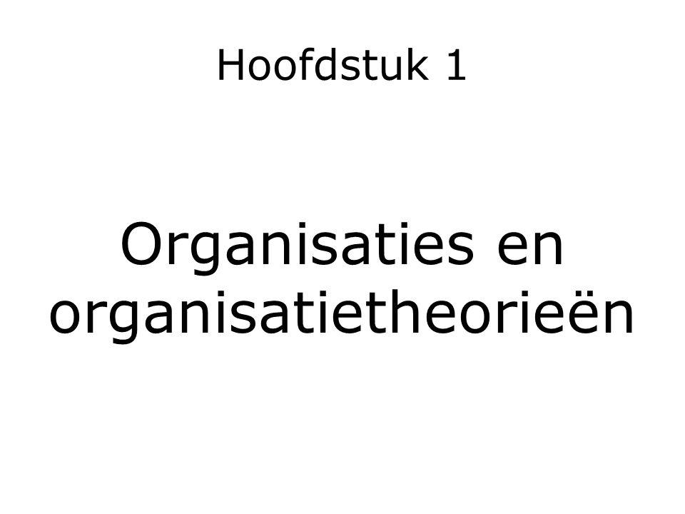 Hoofdstuk 1 Organisaties en organisatietheorieën