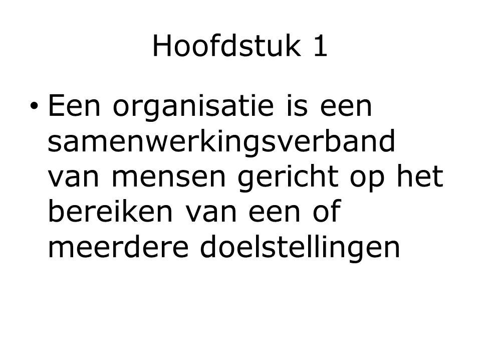 Hoofdstuk 1 Een organisatie is een samenwerkingsverband van mensen gericht op het bereiken van een of meerdere doelstellingen