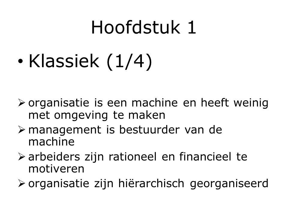 Hoofdstuk 1 Klassiek (1/4)  organisatie is een machine en heeft weinig met omgeving te maken  management is bestuurder van de machine  arbeiders zijn rationeel en financieel te motiveren  organisatie zijn hiërarchisch georganiseerd