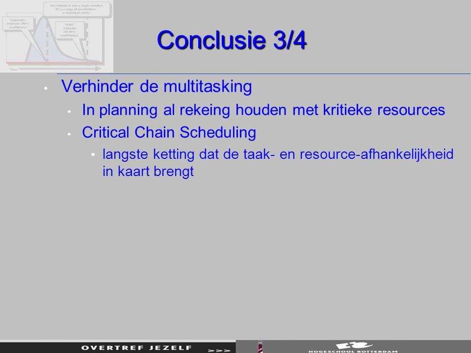 Conclusie 3/4 Verhinder de multitasking In planning al rekeing houden met kritieke resources Critical Chain Scheduling langste ketting dat de taak- en resource-afhankelijkheid in kaart brengt