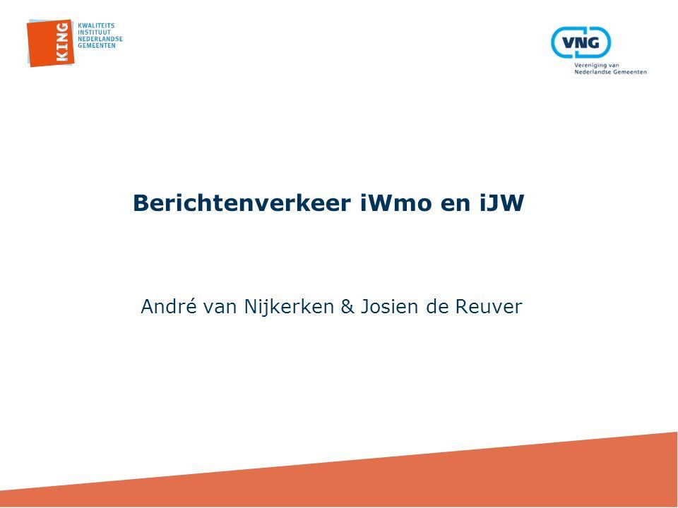 Berichtenverkeer iWmo en iJW André van Nijkerken & Josien de Reuver