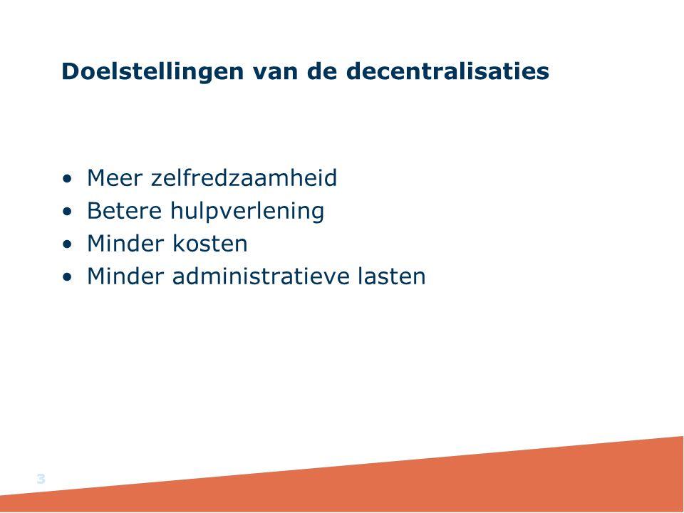 Doelstellingen van de decentralisaties Meer zelfredzaamheid Betere hulpverlening Minder kosten Minder administratieve lasten 3