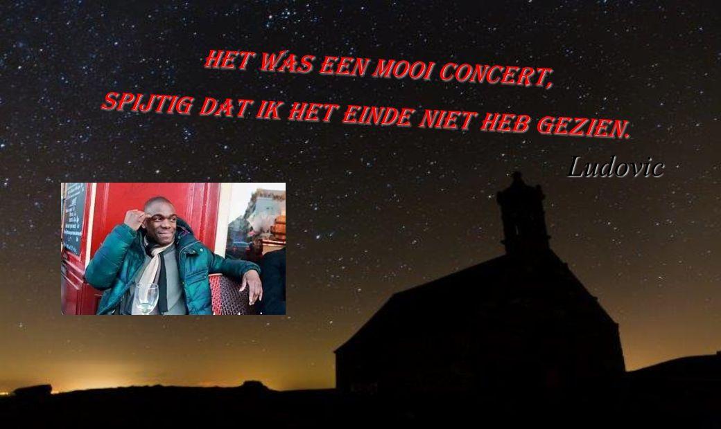 Het was een mooi concert, Spijtig dat ik het einde niet heb gezien. Ludovic