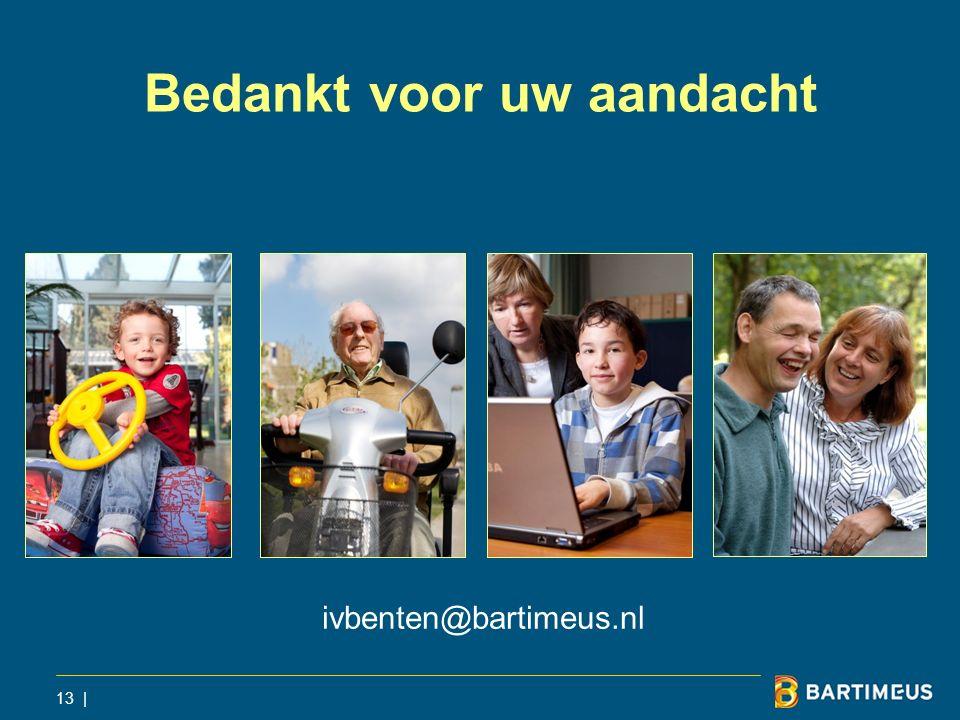 13 | Bedankt voor uw aandacht ivbenten@bartimeus.nl