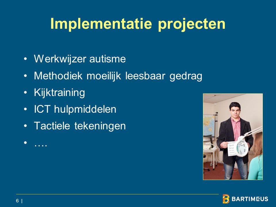 Implementatie projecten Werkwijzer autisme Methodiek moeilijk leesbaar gedrag Kijktraining ICT hulpmiddelen Tactiele tekeningen …. 6 |
