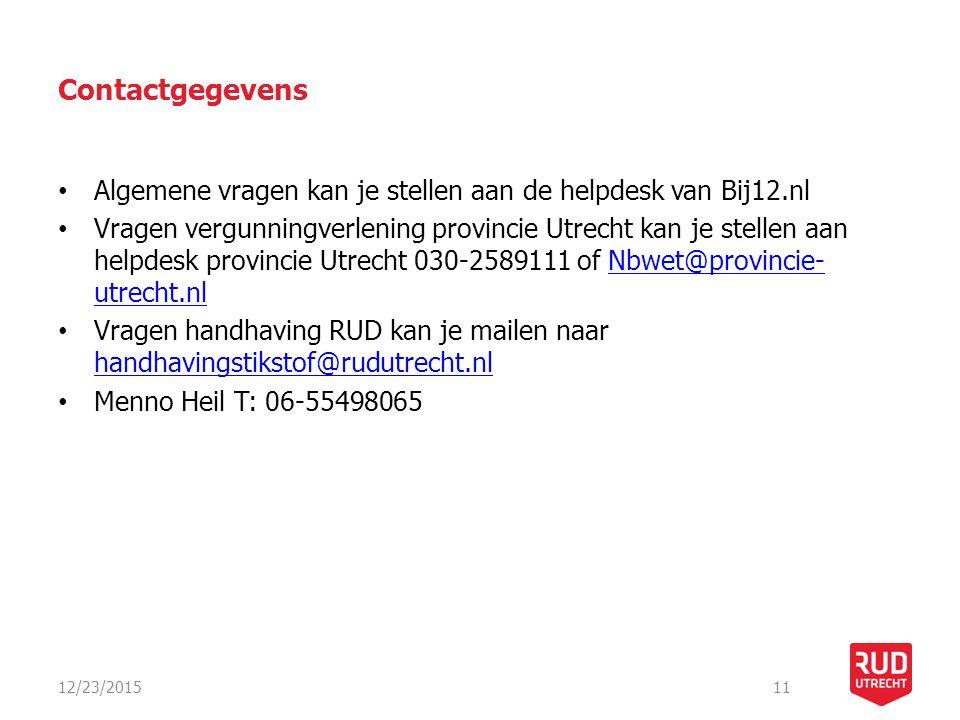 Contactgegevens Algemene vragen kan je stellen aan de helpdesk van Bij12.nl Vragen vergunningverlening provincie Utrecht kan je stellen aan helpdesk provincie Utrecht 030-2589111 of Nbwet@provincie- utrecht.nlNbwet@provincie- utrecht.nl Vragen handhaving RUD kan je mailen naar handhavingstikstof@rudutrecht.nl handhavingstikstof@rudutrecht.nl Menno Heil T: 06-55498065 12/23/201511