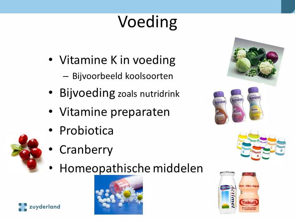 Voeding Vitamine K in voeding – Bijvoorbeeld koolsoorten Bijvoeding zoals nutridrink Vitamine preparaten Probiotica Cranberry Homeopathische middelen