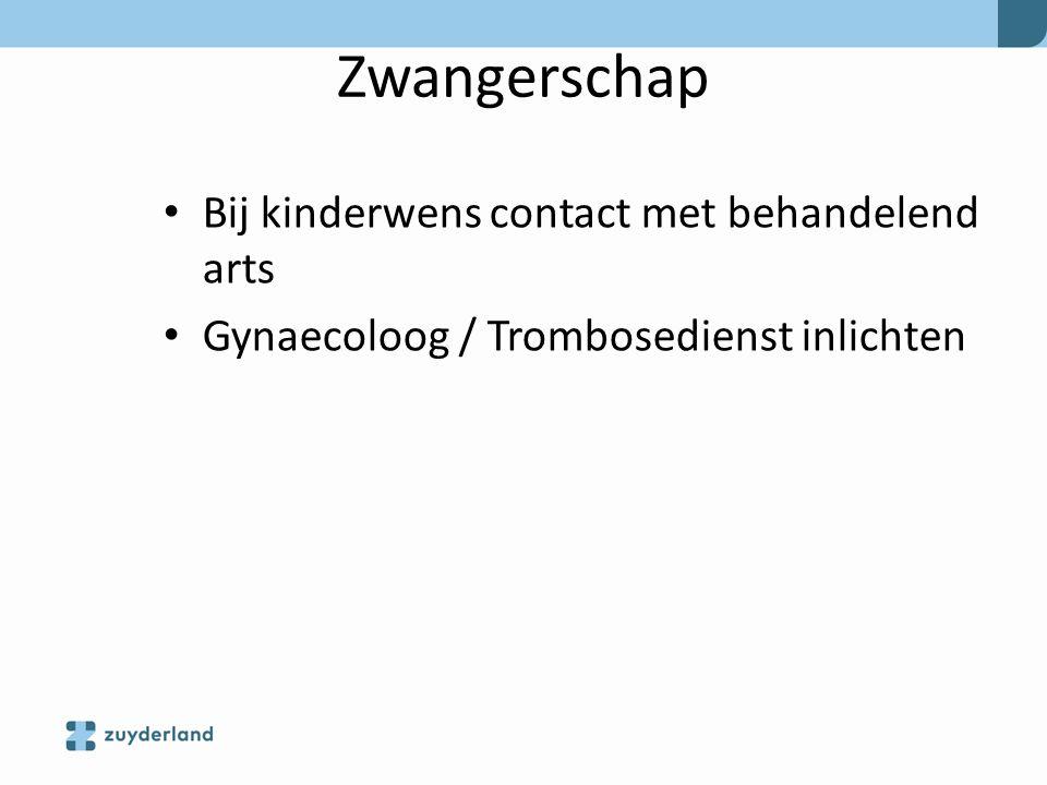 Zwangerschap Bij kinderwens contact met behandelend arts Gynaecoloog / Trombosedienst inlichten
