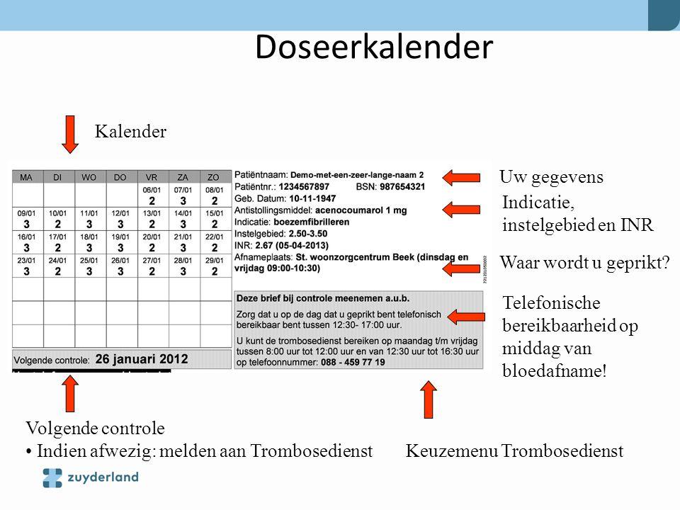 Doseerkalender Uw gegevens Indicatie, instelgebied en INR Waar wordt u geprikt? Kalender Telefonische bereikbaarheid op middag van bloedafname! Volgen