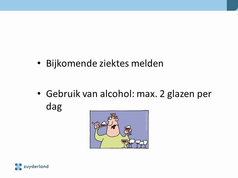 Bijkomende ziektes melden Gebruik van alcohol: max. 2 glazen per dag