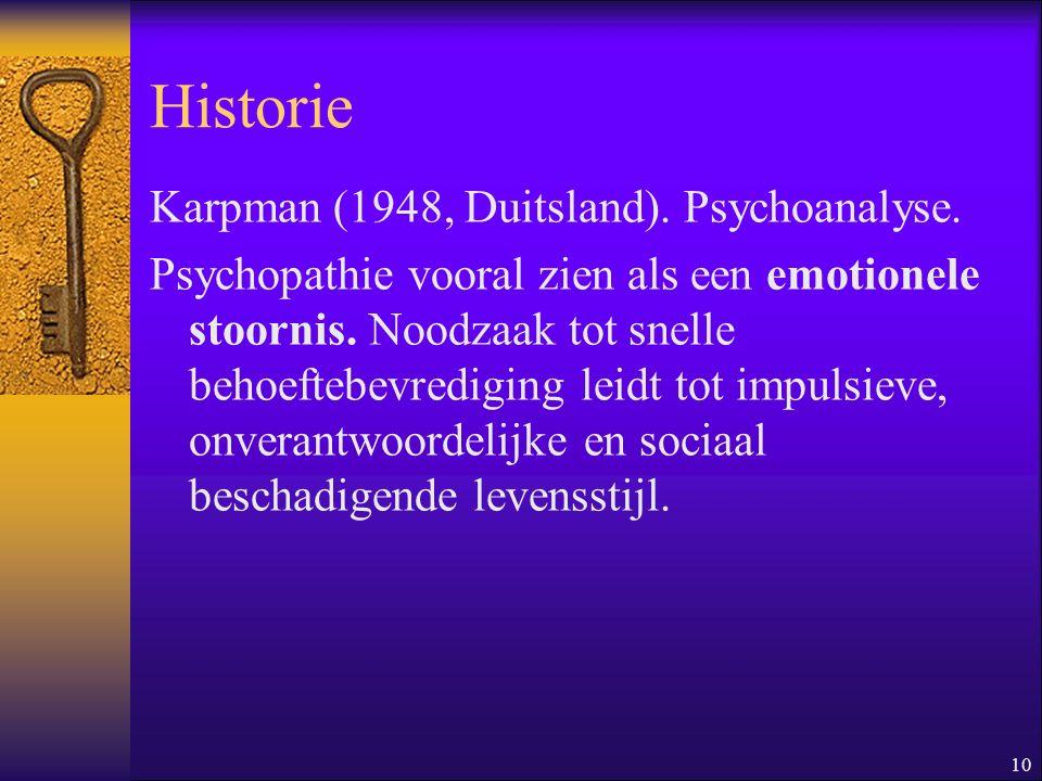 10 Historie Karpman (1948, Duitsland). Psychoanalyse. Psychopathie vooral zien als een emotionele stoornis. Noodzaak tot snelle behoeftebevrediging le