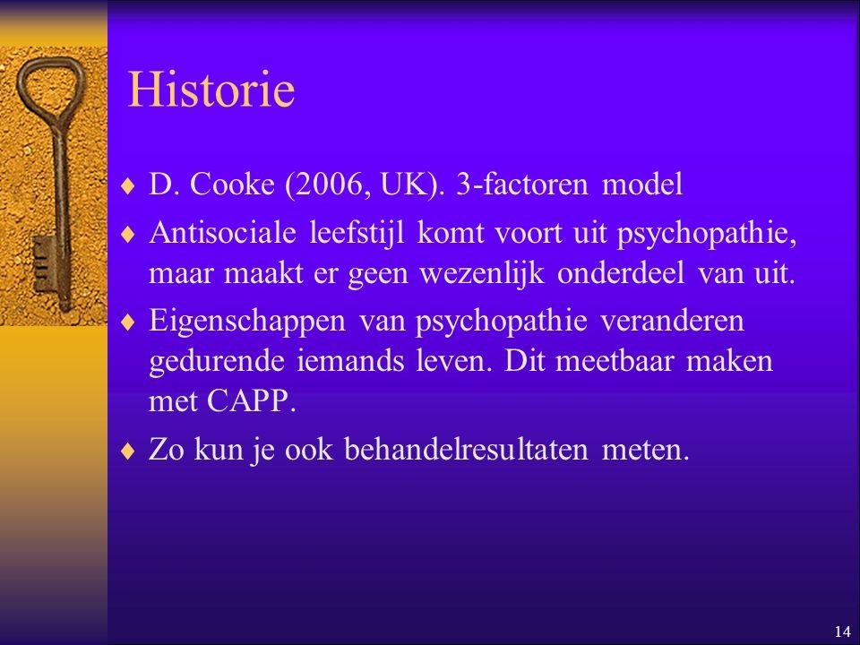 14 Historie  D. Cooke (2006, UK). 3-factoren model  Antisociale leefstijl komt voort uit psychopathie, maar maakt er geen wezenlijk onderdeel van ui
