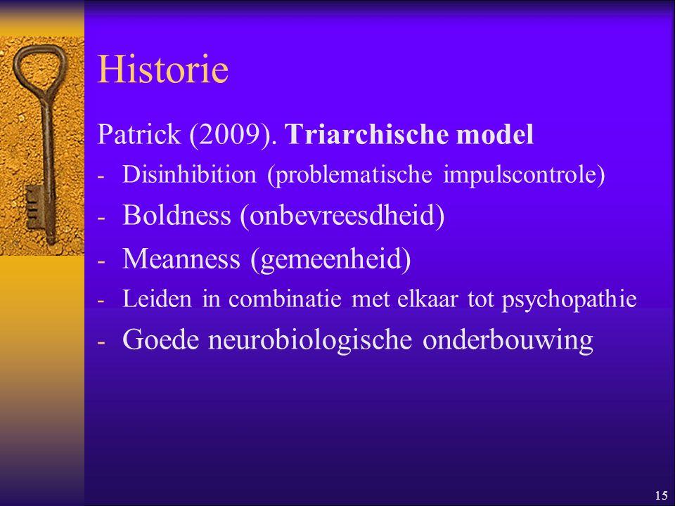 15 Historie Patrick (2009). Triarchische model - Disinhibition (problematische impulscontrole) - Boldness (onbevreesdheid) - Meanness (gemeenheid) - L