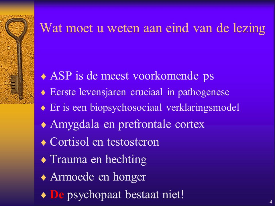 4 Wat moet u weten aan eind van de lezing  ASP is de meest voorkomende ps  Eerste levensjaren cruciaal in pathogenese  Er is een biopsychosociaal v