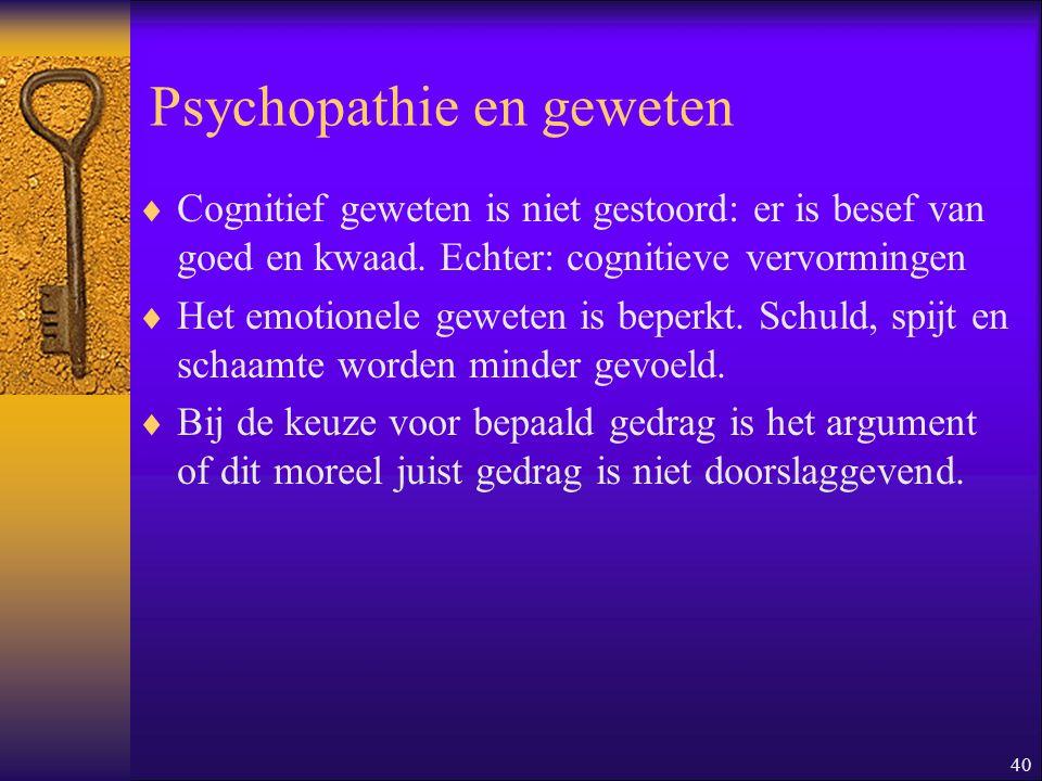 40 Psychopathie en geweten  Cognitief geweten is niet gestoord: er is besef van goed en kwaad. Echter: cognitieve vervormingen  Het emotionele gewet