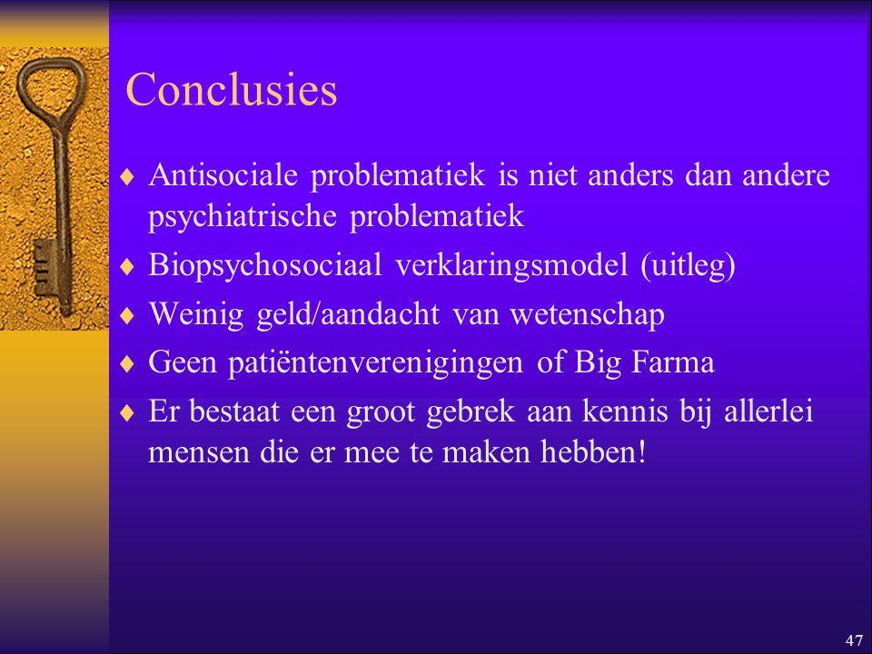 47 Conclusies  Antisociale problematiek is niet anders dan andere psychiatrische problematiek  Biopsychosociaal verklaringsmodel (uitleg)  Weinig g