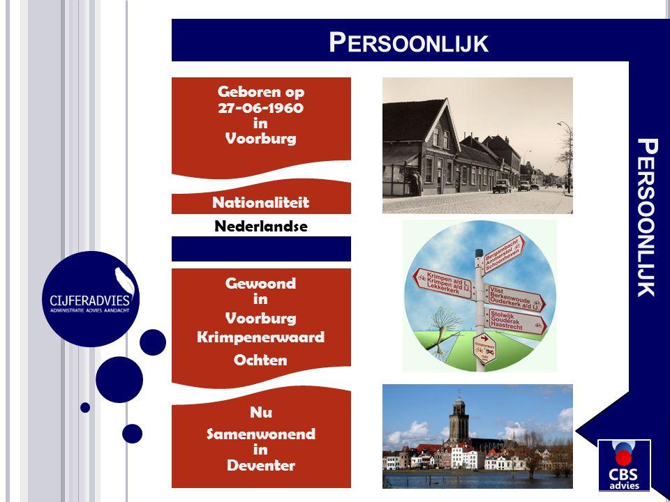 Samenwonend in Deventer Nationaliteit Nederlandse P ERSOONLIJK Geboren op 27-06-1960 in Voorburg Gewoond in Voorburg Krimpenerwaard Ochten Nu P ERSOON