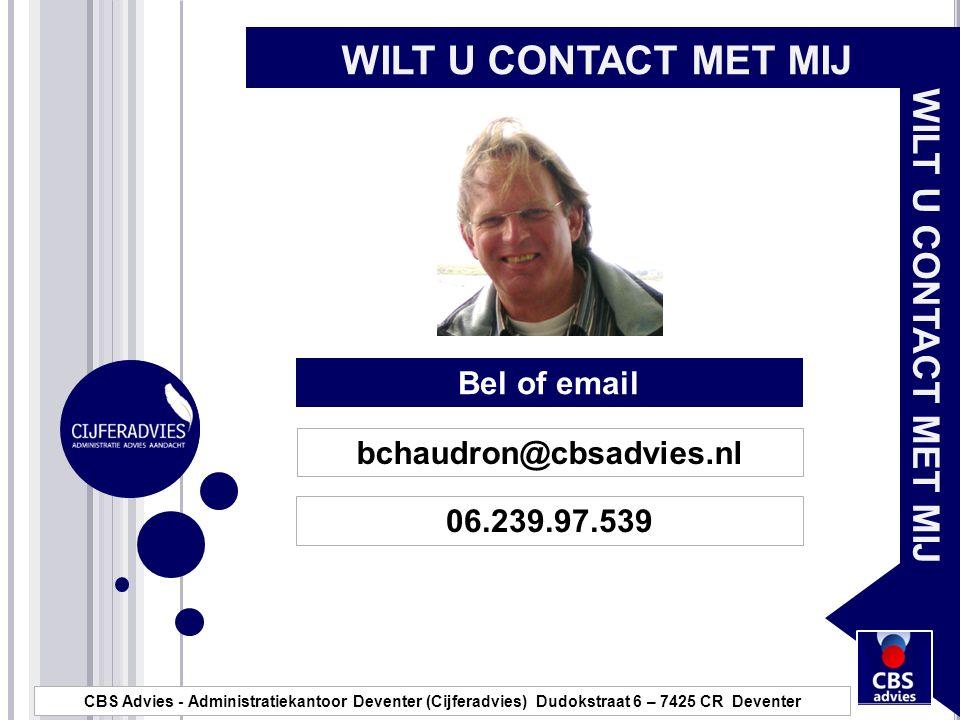 WILT U CONTACT MET MIJ bchaudron@cbsadvies.nl 06.239.97.539 CBS Advies - Administratiekantoor Deventer (Cijferadvies) Dudokstraat 6 – 7425 CR Deventer