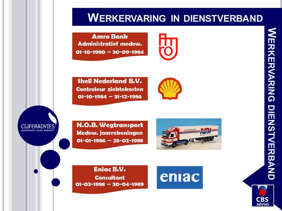 Amro Bank 01-10-1980 – 30-09-1984 Shell Nederland B.V. 01-10-1984 – 31-12-1986 N.O.B. Wegtransport Medew. jaarrekeningen Eniac B.V. Consultant 01-03-1