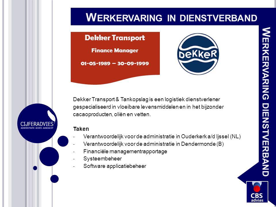Dekker Transport 01-05-1989 – 30-09-1999 Finance Manager Dekker Transport & Tankopslag is een logistiek dienstverlener gespecialiseerd in vloeibare le