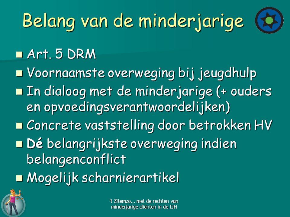 Belang van de minderjarige Belang van de minderjarige Art. 5 DRM Art. 5 DRM Voornaamste overweging bij jeugdhulp Voornaamste overweging bij jeugdhulp
