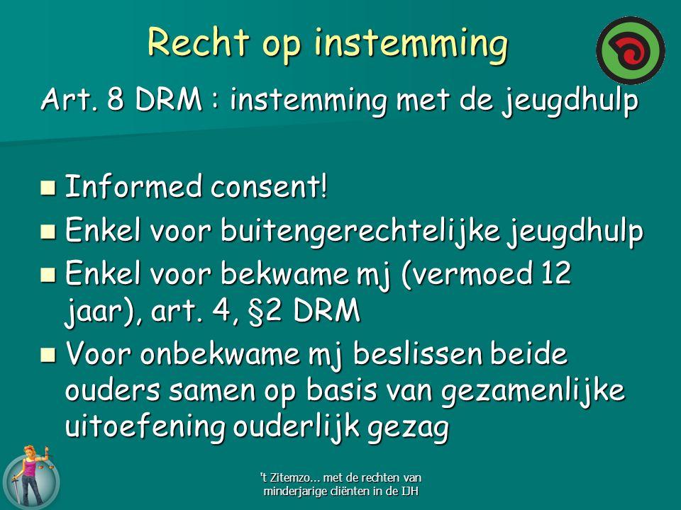 Recht op instemming Art. 8 DRM : instemming met de jeugdhulp Informed consent! Informed consent! Enkel voor buitengerechtelijke jeugdhulp Enkel voor b