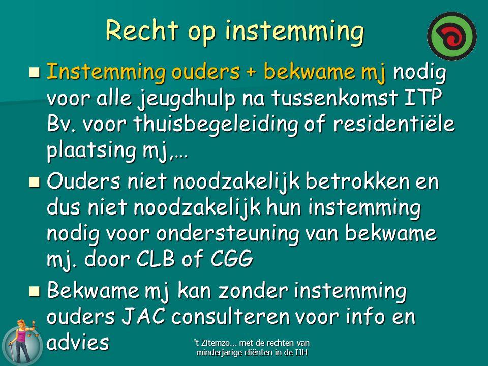 Recht op instemming Instemming ouders + bekwame mj nodig voor alle jeugdhulp na tussenkomst ITP Bv. voor thuisbegeleiding of residentiële plaatsing mj