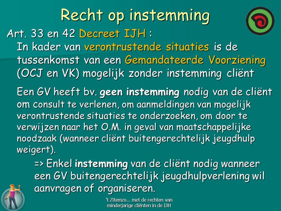 Recht op instemming Art. 33 en 42 Decreet IJH : In kader van verontrustende situaties is de tussenkomst van een Gemandateerde Voorziening (OCJ en VK)