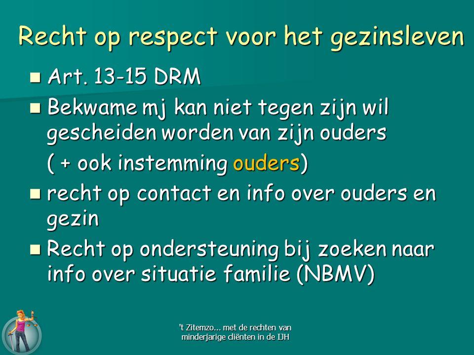 Recht op respect voor het gezinsleven Art. 13-15 DRM Art. 13-15 DRM Bekwame mj kan niet tegen zijn wil gescheiden worden van zijn ouders Bekwame mj ka