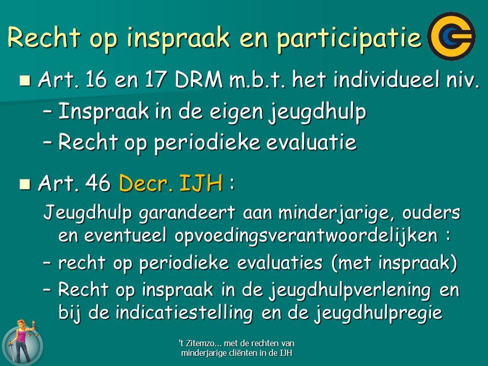 Recht op inspraak en participatie Art. 16 en 17 DRM m.b.t. het individueel niv. Art. 16 en 17 DRM m.b.t. het individueel niv. –Inspraak in de eigen je