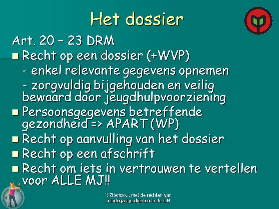 Het dossier Art. 20 – 23 DRM Recht op een dossier (+WVP) Recht op een dossier (+WVP) - enkel relevante gegevens opnemen - zorgvuldig bijgehouden en ve