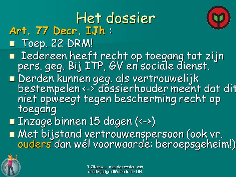 Het dossier Art. 77 Decr. IJh : Toep. 22 DRM! Toep. 22 DRM! Iedereen heeft recht op toegang tot zijn pers. geg. Bij ITP, GV en sociale dienst. Iederee