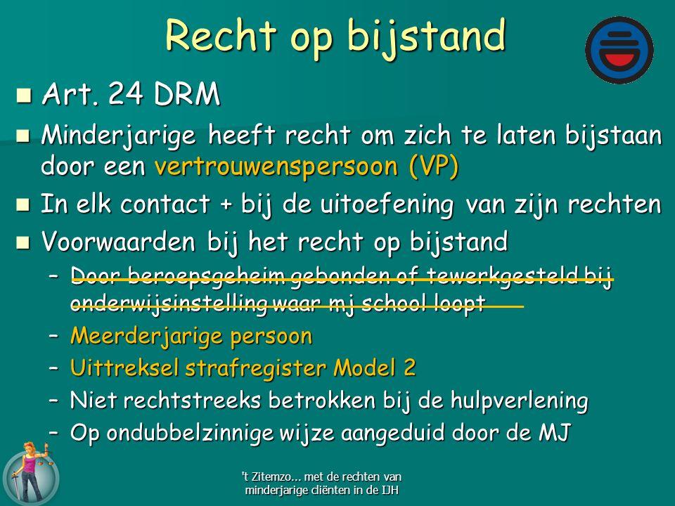Recht op bijstand Art. 24 DRM Art. 24 DRM Minderjarige heeft recht om zich te laten bijstaan door een vertrouwenspersoon (VP) Minderjarige heeft recht