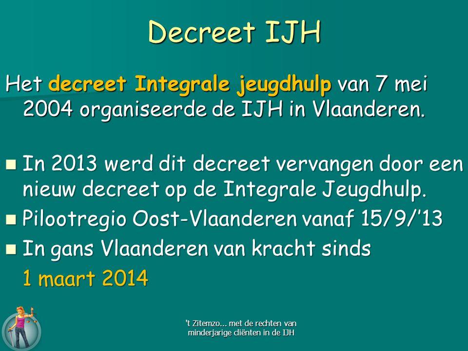 Het decreet Integrale jeugdhulp van 7 mei 2004 organiseerde de IJH in Vlaanderen. In 2013 werd dit decreet vervangen door een nieuw decreet op de Inte