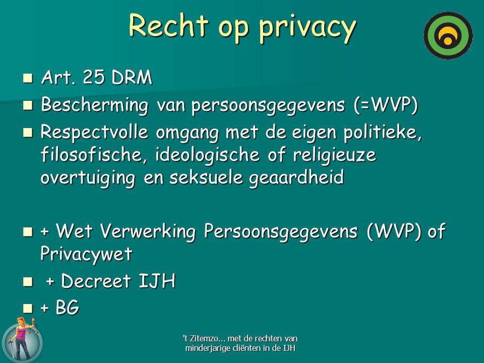 Recht op privacy Art. 25 DRM Art. 25 DRM Bescherming van persoonsgegevens (=WVP) Bescherming van persoonsgegevens (=WVP) Respectvolle omgang met de ei