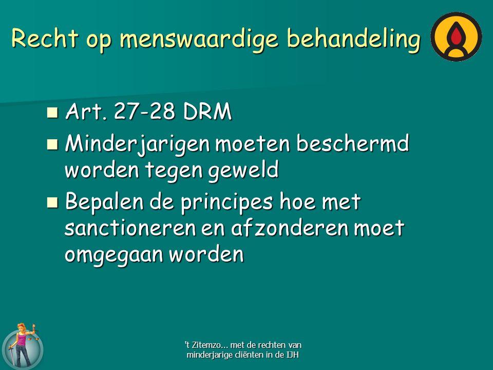 Recht op menswaardige behandeling Art. 27-28 DRM Art. 27-28 DRM Minderjarigen moeten beschermd worden tegen geweld Minderjarigen moeten beschermd word