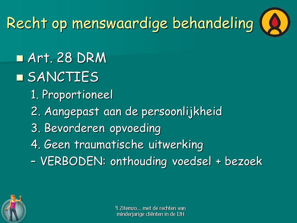 Recht op menswaardige behandeling Art. 28 DRM Art. 28 DRM SANCTIES SANCTIES 1. Proportioneel 2. Aangepast aan de persoonlijkheid 3. Bevorderen opvoedi