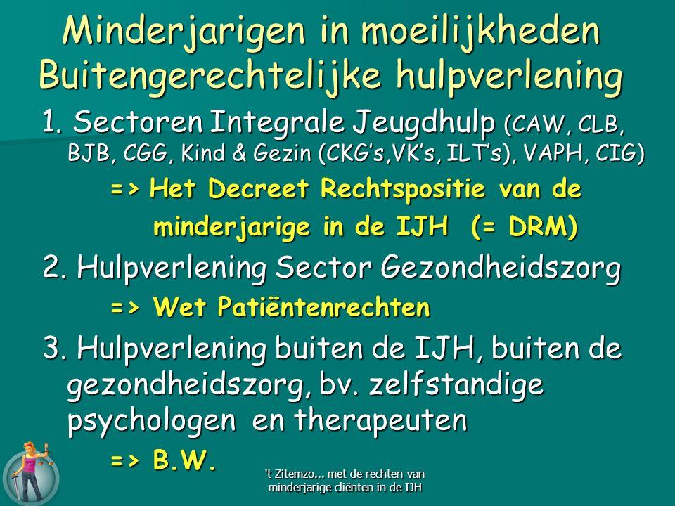 1. Sectoren Integrale Jeugdhulp (CAW, CLB, BJB, CGG, Kind & Gezin (CKG's,VK's, ILT's), VAPH, CIG) => Het Decreet Rechtspositie van de minderjarige in